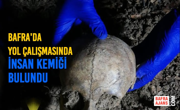 Bafra'da Yol Çalışmasında İnsan Kemiği Bulundu