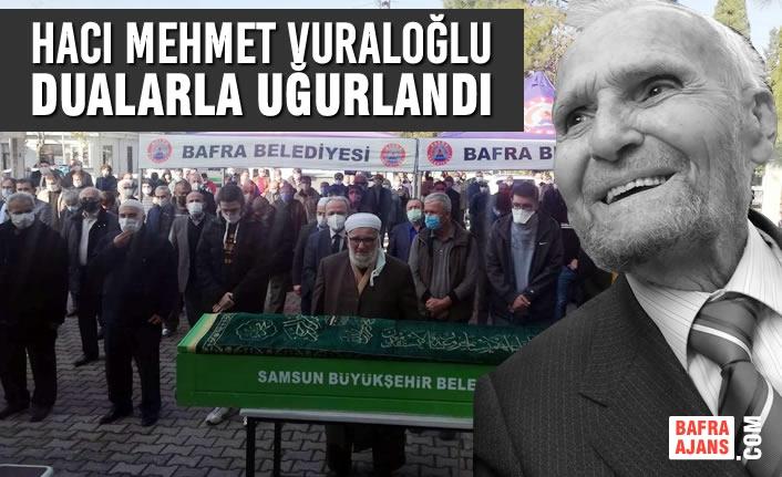 Bafralı İş İnsanı Hacı Mehmet Vuraloğlu Dualarla Uğurlandı