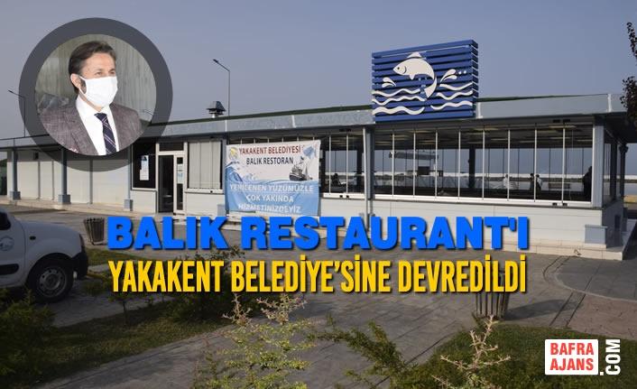 Balık Restaurant'ı Yakakent Belediye'sine Devredildi