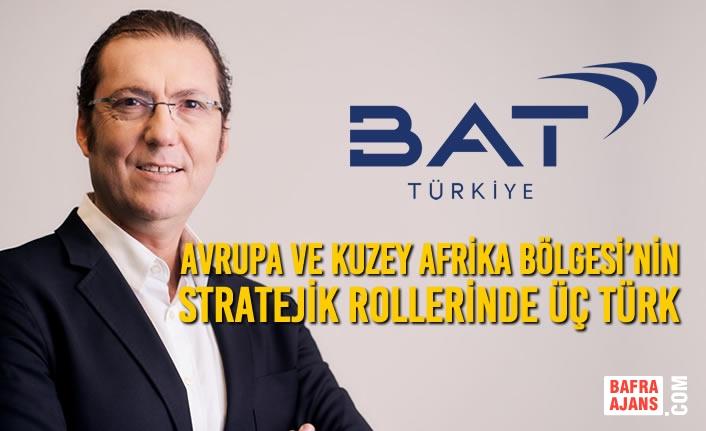 British American Tobacco Avrupa ve Kuzey Afrika Bölgesi'nin Stratejik Rollerinde Üç Türk