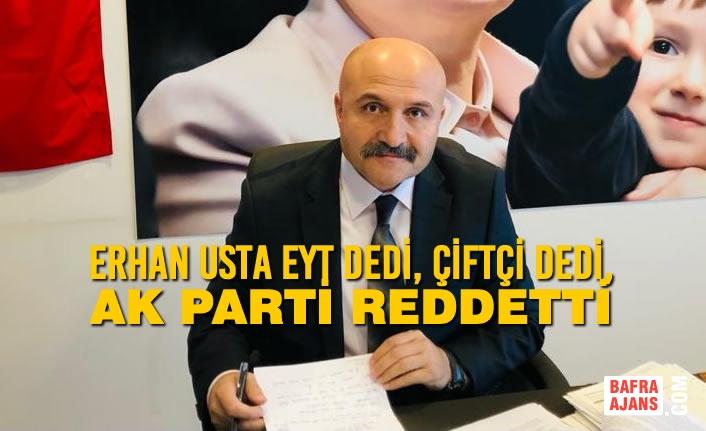 Erhan Usta EYT Dedi, Çiftçi Dedi, AK Parti Reddetti