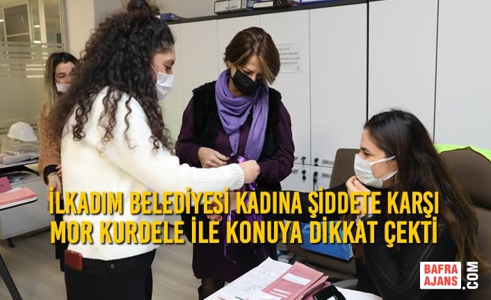 İlkadım Belediyesi Kadına Şiddete Karşı Mor Kurdele İle Konuya Dikkat Çekti