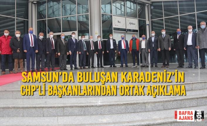 Samsun'da Buluşan Karadeniz'in CHP'li Başkanlarından Ortak Açıklama