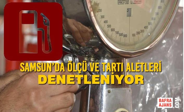 Samsun'da Ölçü ve Tartı Aletleri Denetleniyor