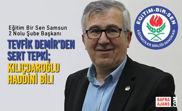 Tevfik Demir'den Sert Tepki; Kılıçdaroğlu Haddini Bil!