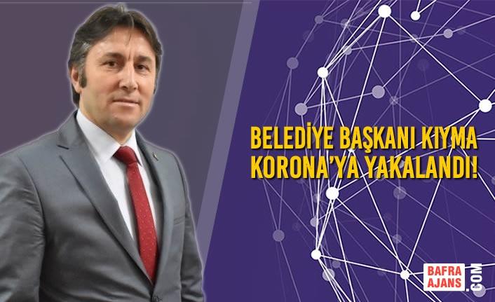 Yakakent Belediye Başkanı Kıyma Korona'ya Yakalandı!
