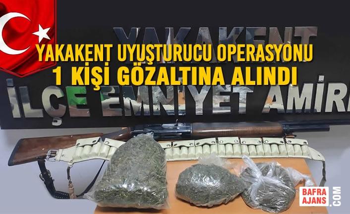Yakakent İlçesinde Uyuşturucu Operasyonu; 1 Gözaltı