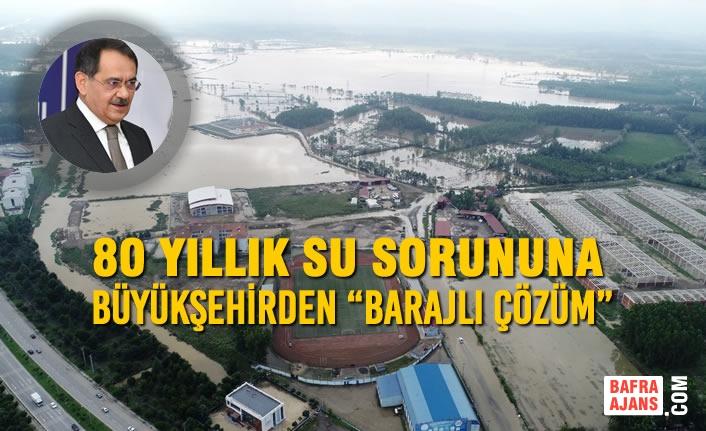 """80 Yıllık Su Sorununa Büyükşehirden """"Barajlı Çözüm"""""""