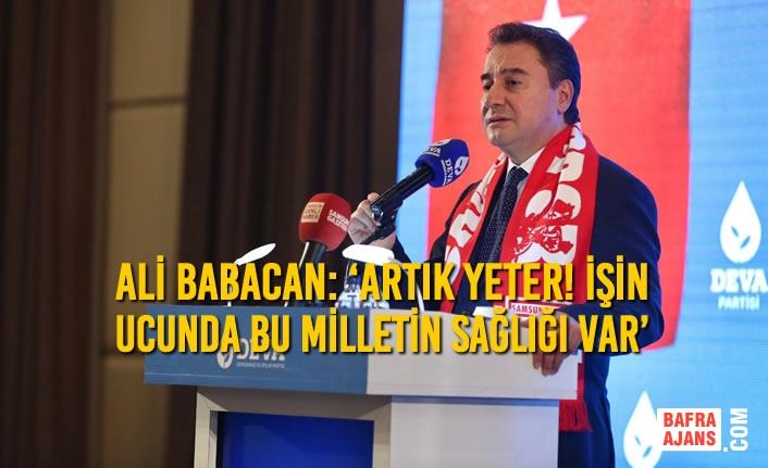Ali Babacan: 'Artık Yeter! İşin Ucunda Bu Milletin Sağlığı Var'