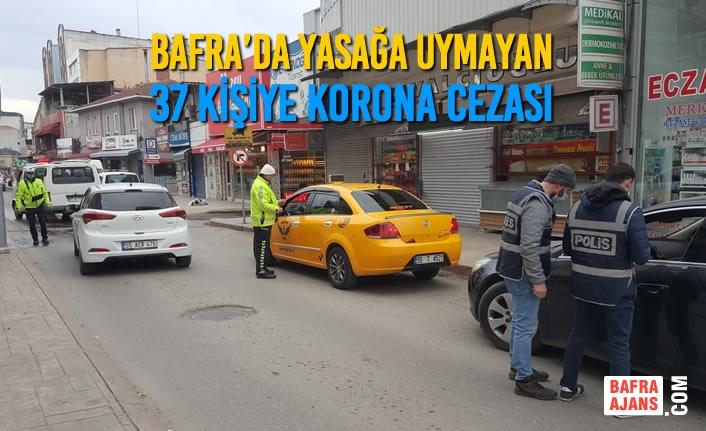 Bafra'da Yasağa Uymayan 37 Kişiye Korona Cezası