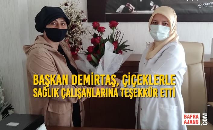 Başkan Demirtaş, Çiçeklerle Sağlık Çalışanlarına Teşekkür Etti