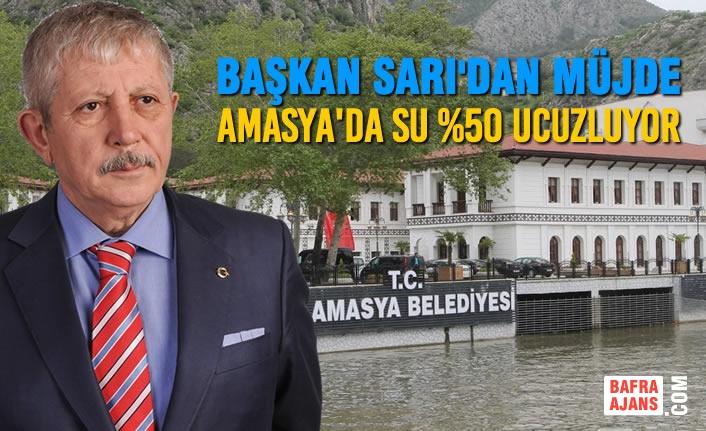 Başkan Sarı'dan Müjde: Amasya'da Su %50 Ucuzluyor