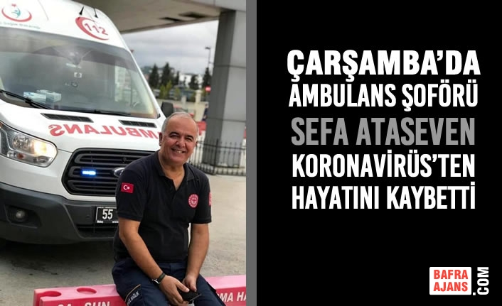 Çarşamba'da Ambulans Şoförü Koronavirüs'ten Hayatını Kaybetti