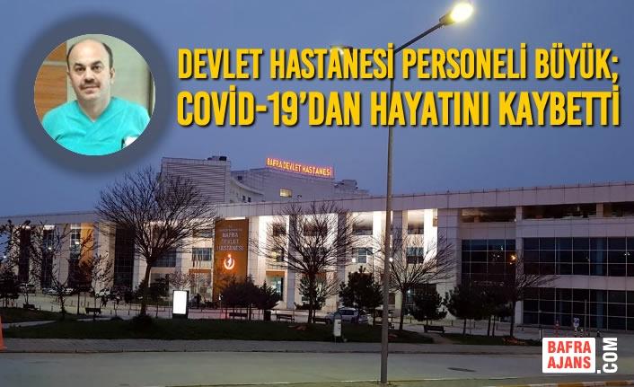 Devlet Hastanesi Personeli Önder Büyük; Covid-19'dan Hayatını Kaybetti