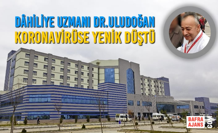 Dâhiliye Uzmanı Dr. Ali Murat Uludoğan Koronavirüse Yenik Düştü