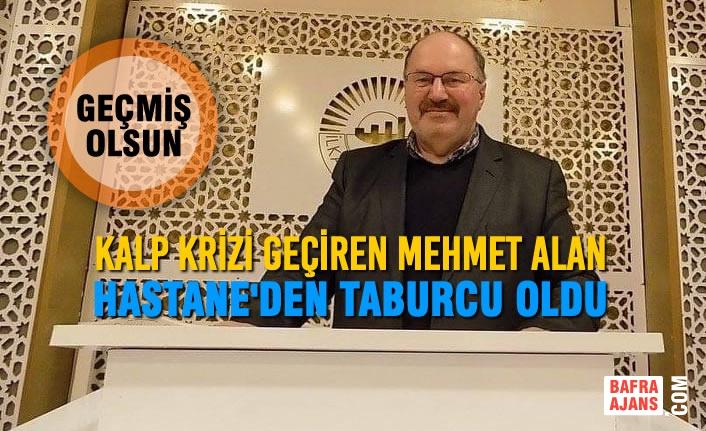 Kalp Krizi Geçiren Mehmet Alan Taburcu Oldu