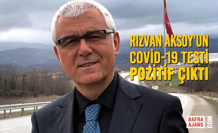 Rızvan Aksoy'un COVİD-19 Testi Pozitif Çıktı