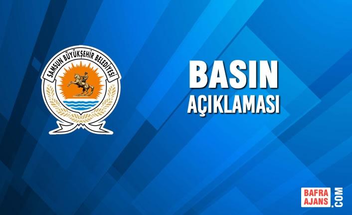 Samsun Büyükşehir Belediyesi'nden Basın Açıklaması