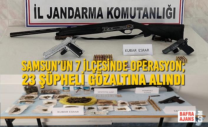 Samsun'un 7 İlçesinde Operasyon; 23 Şüpheli Gözaltına Alındı