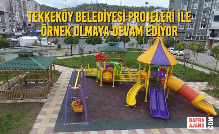 Tekkeköy Belediyesi Projeleri İle Örnek Olmaya Devam Ediyor