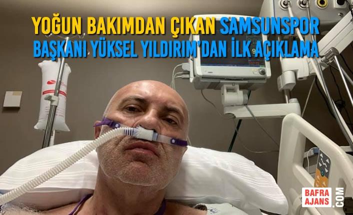 Yoğun Bakımdan Çıkan Samsunspor Başkanı Yüksel Yıldırım'dan İlk Açıklama