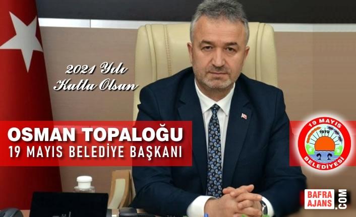 19 Mayıs Belediye Başkanı Osman Topaloğlu'ndan Yeni yıl Mesajı