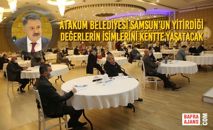Atakum Belediyesi Samsun'un Yitirdiği Değerlerin İsimlerini Kentte Yaşatacak