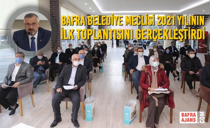 Bafra Belediye Meclisi 2021 Yılının İlk Toplantısını Gerçekleştirdi