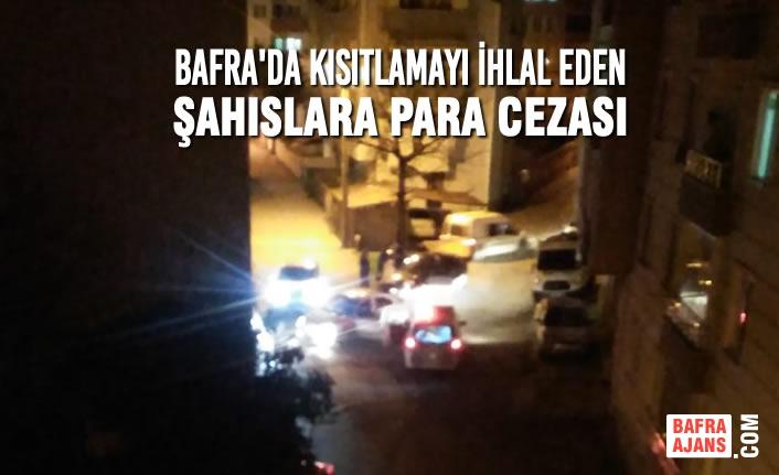 Bafra'da Kısıtlamayı İhlal Eden Şahıslara Ceza
