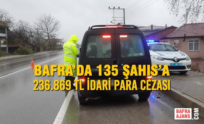 Bafra'da 135 Şahıs'a 236.869 TL İdari Para Cezası