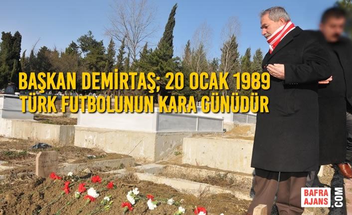 Başkan Demirtaş; 20 Ocak 1989 Türk Futbolunun Kara Günüdür