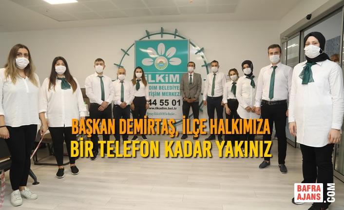 Başkan Demirtaş, İlçe Halkımıza Bir Telefon Kadar Yakınız