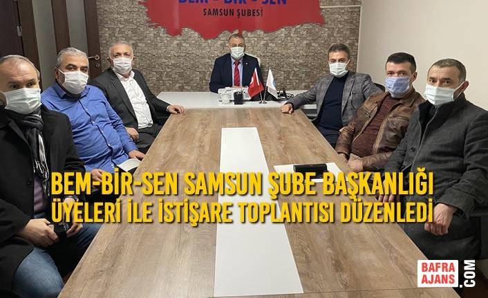 BEM-BİR-SEN Samsun Şube Başkanlığı Üyeleri İle İstişare Toplantısı Düzenledi
