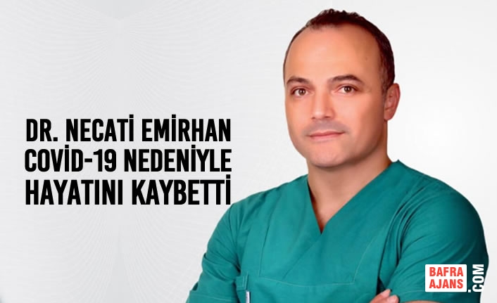 Dr. Necati Emirhan Covid-19 Nedeniyle Hayatını Kaybetti