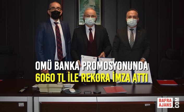 OMÜ Banka Promosyonunda 6060 TL İle Rekora İmza Attı