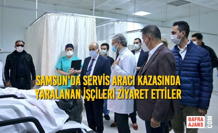 Samsun'da Servis Aracı Kazasında Yaralanan İşçileri Ziyaret Ettiler