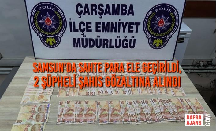 Samsun'da Sahte Para Ele Geçirildi, 2 Şüpheli Şahıs Gözaltına Alındı