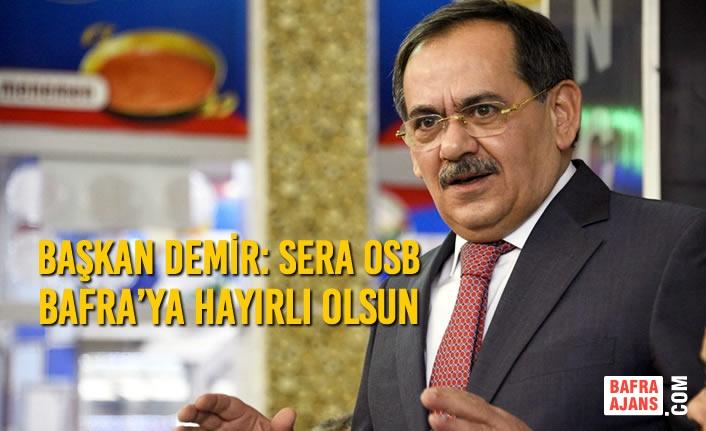 Başkan Demir: Sera OSB Bafra'ya Hayırlı Olsun