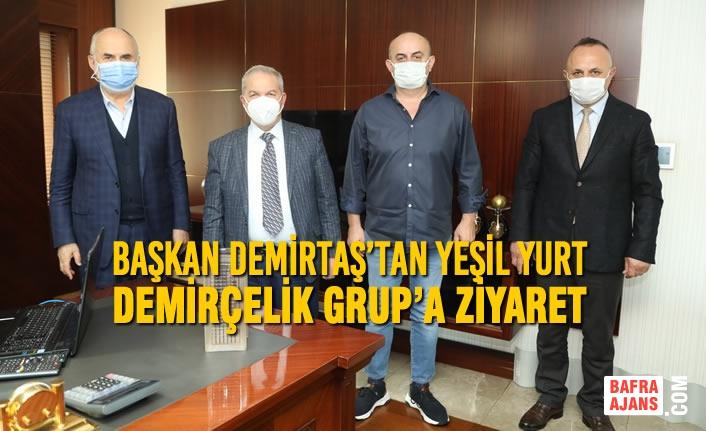 Başkan Demirtaş'tan Yeşil Yurt Demirçelik Grup'a Ziyaret