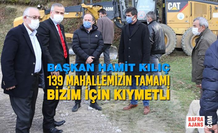 """Başkan Kılıç: """"139 Mahallemizin Tamamı Bizim İçin Kıymetli"""""""
