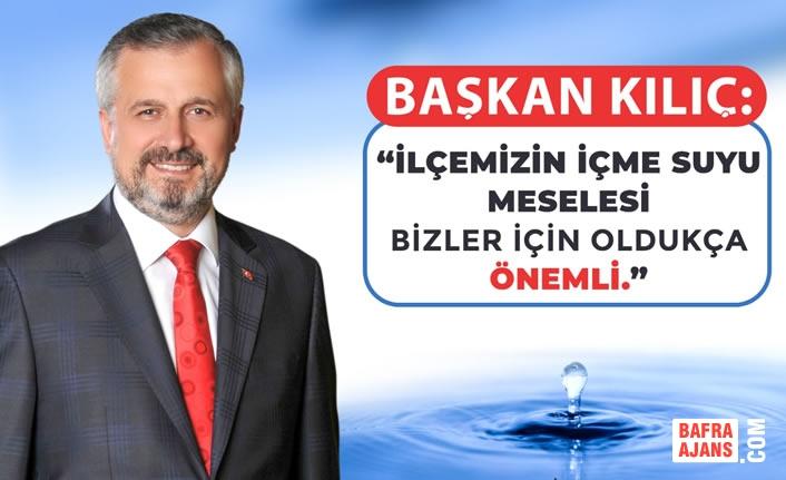 """Başkan Kılıç: """"İlçemizin İçme Suyu Meselesi Bizler İçin Oldukça Önemli"""""""