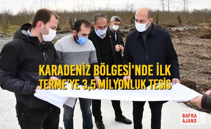 Karadeniz Bölgesi'nde İlk Terme'ye 3,5 Milyonluk Tesis