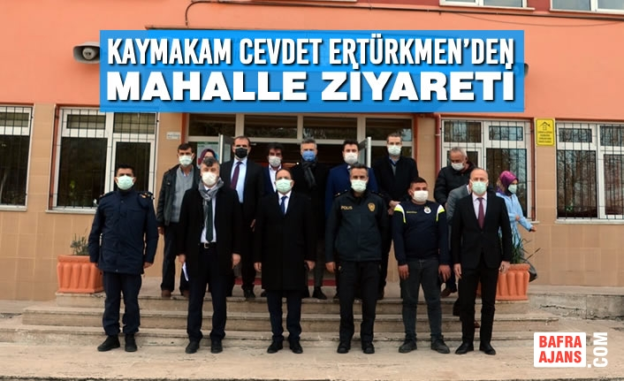 Kaymakam Cevdet Ertürkmen'den Mahalle Ziyareti