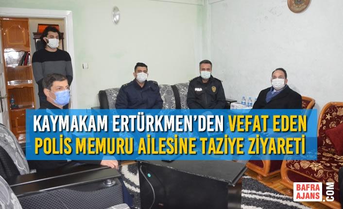 Kaymakam Ertürkmen'den Vefat Eden Polis Memuru Ailesine Taziye Ziyareti
