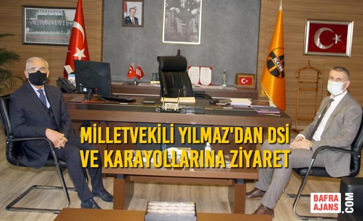 Milletvekili Yılmaz'dan DSİ ve Karayollarına Ziyaret