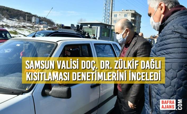 Samsun Valisi Doç. Dr. Zülkif Dağlı Kısıtlaması Denetimlerini İnceledi