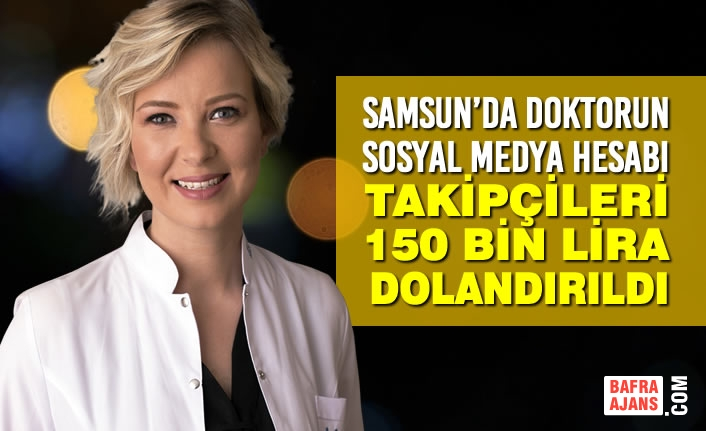 Samsun'da Doktorun Sosyal Medya Hesabı Takipçileri 150 Bin Liralık Dolandırıldı