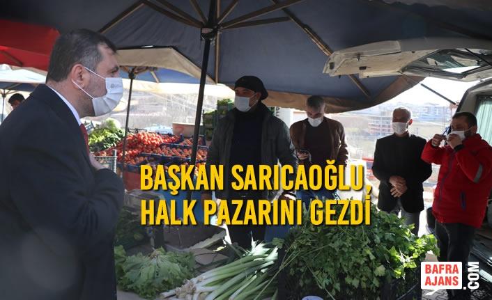 Sarıcaoğlu, Halk Pazarını Gezdi