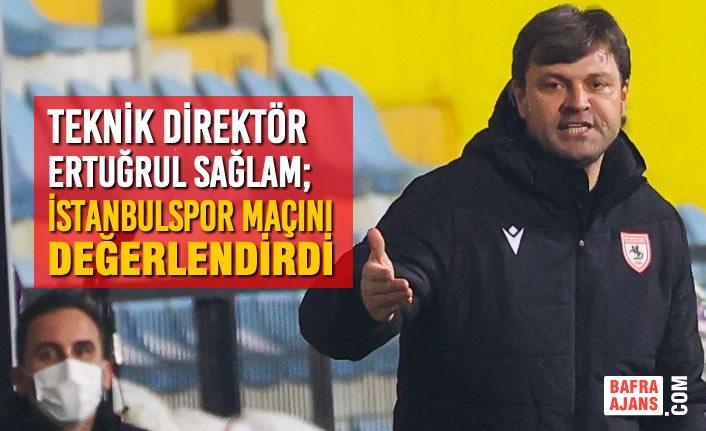 Teknik Direktör Sağlam; İstanbulspor Maçını Değerlendirdi