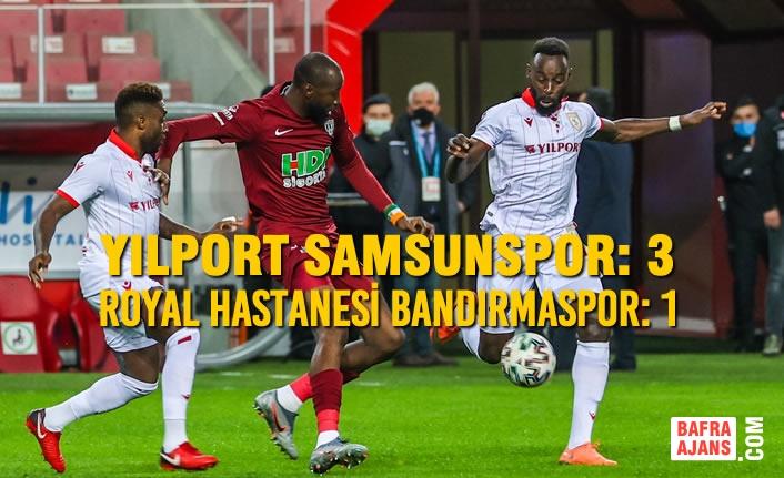 Yılport Samsunspor: 3  – Royal Hastanesi Bandırmaspor: 1